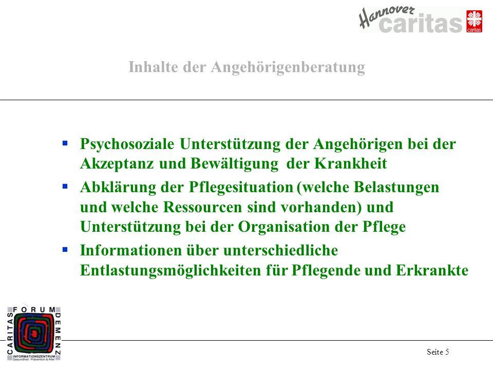 Seite 5 Inhalte der Angehörigenberatung Psychosoziale Unterstützung der Angehörigen bei der Akzeptanz und Bewältigung der Krankheit Abklärung der Pfle