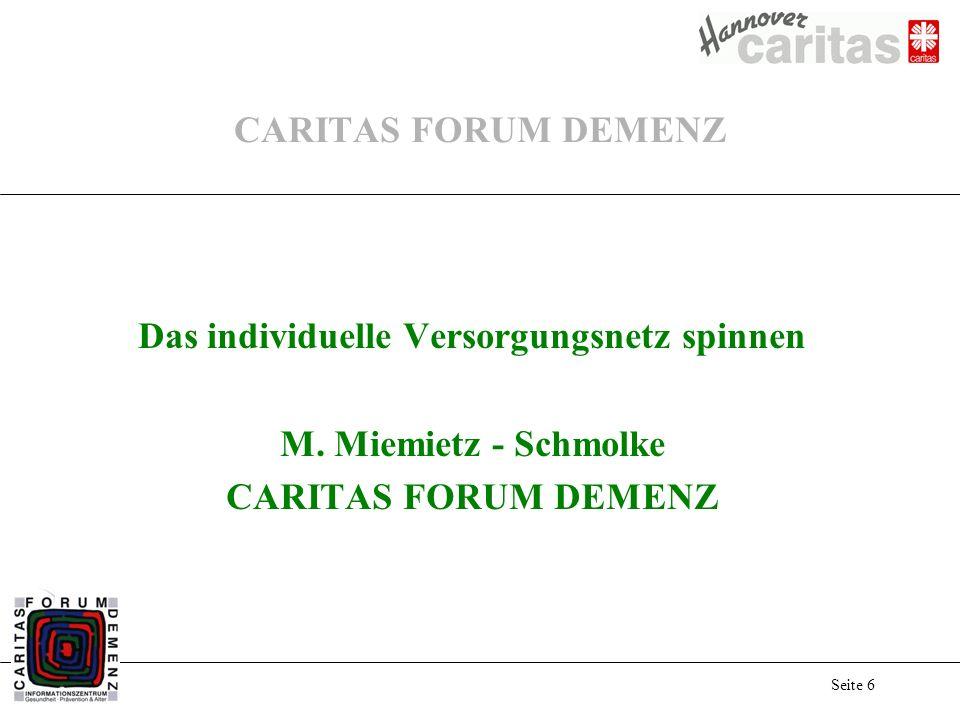 Seite 6 CARITAS FORUM DEMENZ Das individuelle Versorgungsnetz spinnen M. Miemietz - Schmolke CARITAS FORUM DEMENZ