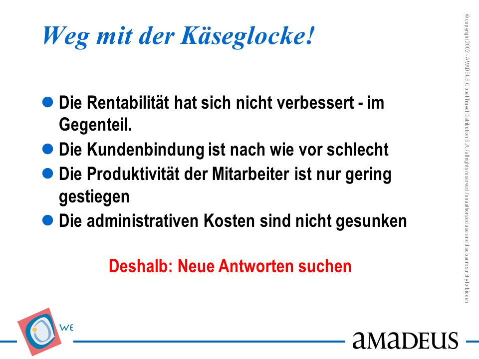© copyright 2002 - AMADEUS Global Travel Distribution S.A. / all rights reserved / unauthorized use and disclosure strictly forbidden Weg mit der Käse