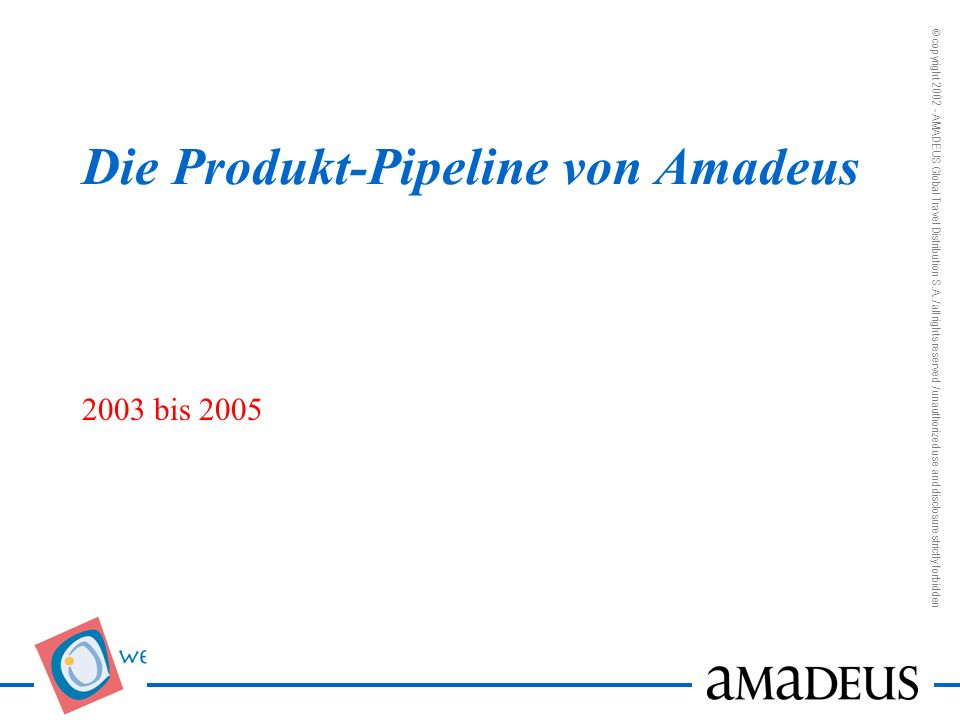 © copyright 2002 - AMADEUS Global Travel Distribution S.A. / all rights reserved / unauthorized use and disclosure strictly forbidden Die Produkt-Pipe