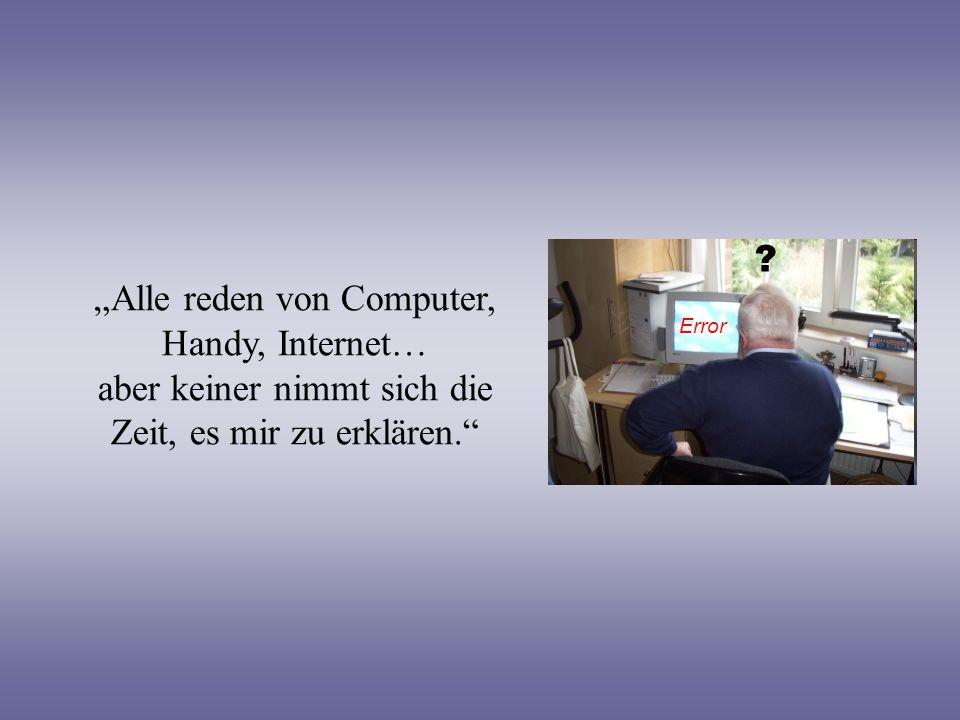 Alle reden von Computer, Handy, Internet… aber keiner nimmt sich die Zeit, es mir zu erklären. ? Error
