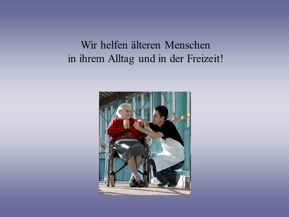 Wir helfen älteren Menschen in ihrem Alltag und in der Freizeit!