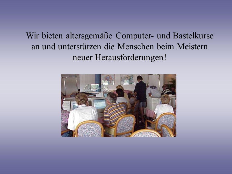 Wir bieten altersgemäße Computer- und Bastelkurse an und unterstützen die Menschen beim Meistern neuer Herausforderungen!