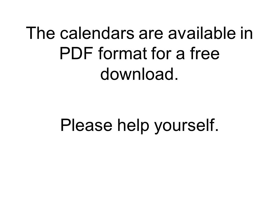 The calendars are available in PDF format for a free download. Please help yourself.