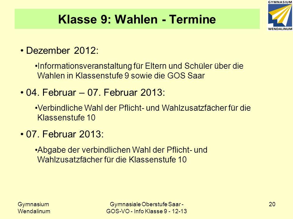 Gymnasium Wendalinum Gymnasiale Oberstufe Saar - GOS-VO - Info Klasse 9 - 12-13 20 Klasse 9: Wahlen - Termine Dezember 2012: Informationsveranstaltung