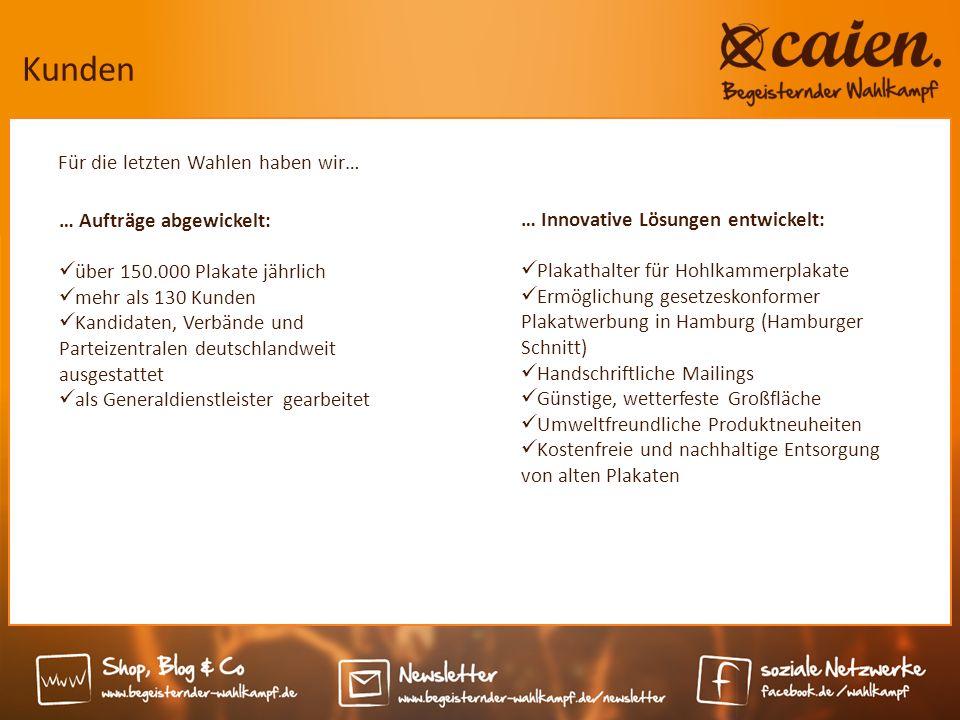 Kunden … Aufträge abgewickelt: über 150.000 Plakate jährlich mehr als 130 Kunden Kandidaten, Verbände und Parteizentralen deutschlandweit ausgestattet