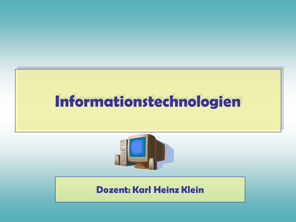 Informationstechnologien Dozent: Karl Heinz Klein