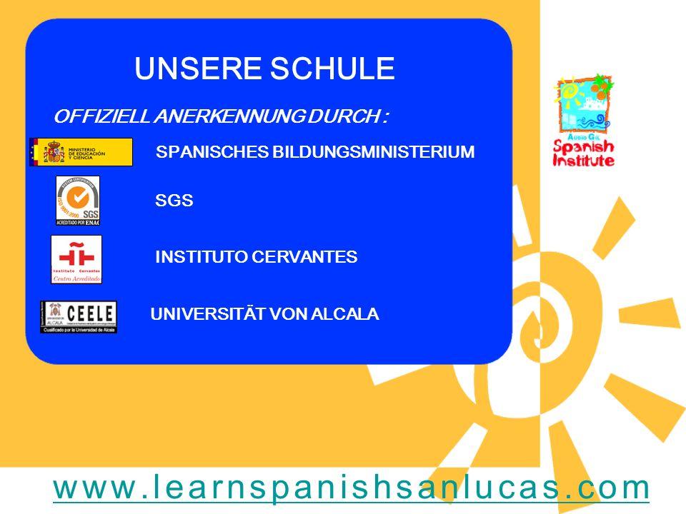 UNSERE SCHULE SGS SPANISCHES BILDUNGSMINISTERIUM UNIVERSITÄT VON ALCALA INSTITUTO CERVANTES OFFIZIELL ANERKENNUNG DURCH : www.learnspanishsanlucas.com