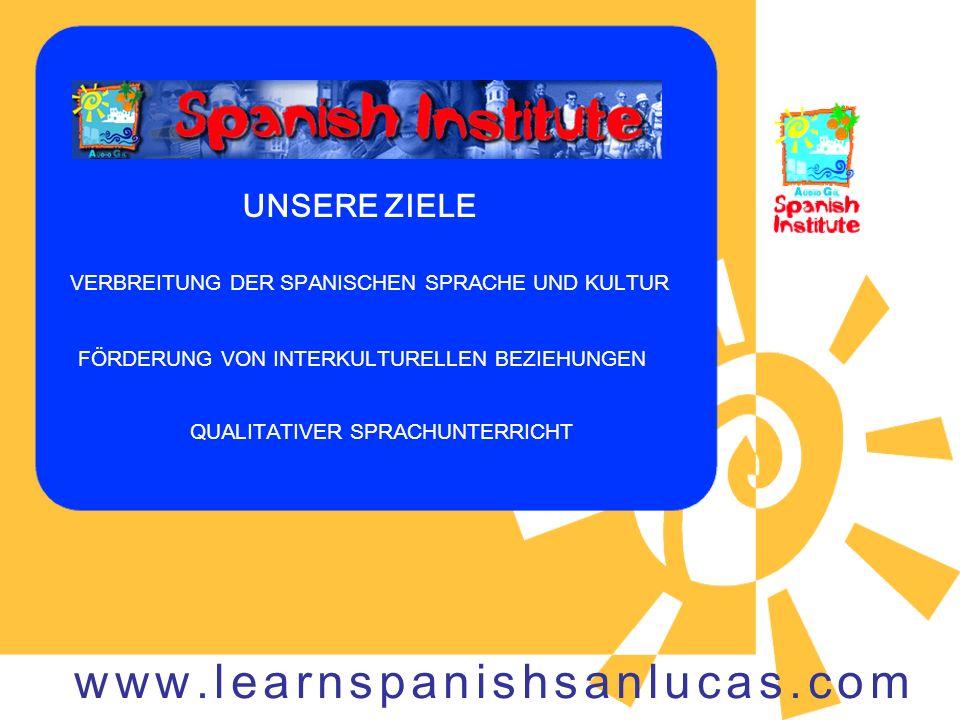 UNSERE ZIELE VERBREITUNG DER SPANISCHEN SPRACHE UND KULTUR FÖRDERUNG VON INTERKULTURELLEN BEZIEHUNGEN QUALITATIVER SPRACHUNTERRICHT www.learnspanishsanlucas.com