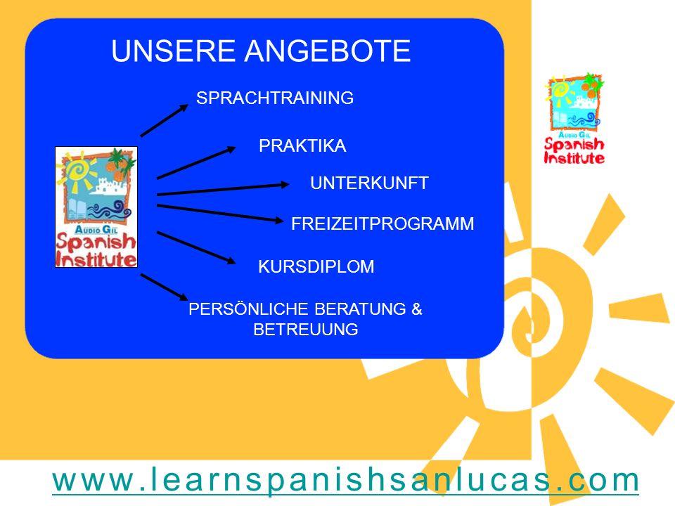 UNSERE ANGEBOTE SPRACHTRAINING PRAKTIKA UNTERKUNFT FREIZEITPROGRAMM KURSDIPLOM PERSÖNLICHE BERATUNG & BETREUUNG www.learnspanishsanlucas.com