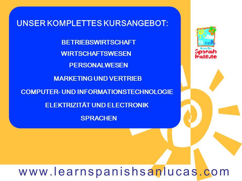BETRIEBSWIRTSCHAFT WIRTSCHAFTSWESEN PERSONALWESEN MARKETING UND VERTRIEB UNSER KOMPLETTES KURSANGEBOT: COMPUTER- UND INFORMATIONSTECHNOLOGIE ELEKTRIZITÄT UND ELECTRONIK SPRACHEN www.learnspanishsanlucas.com