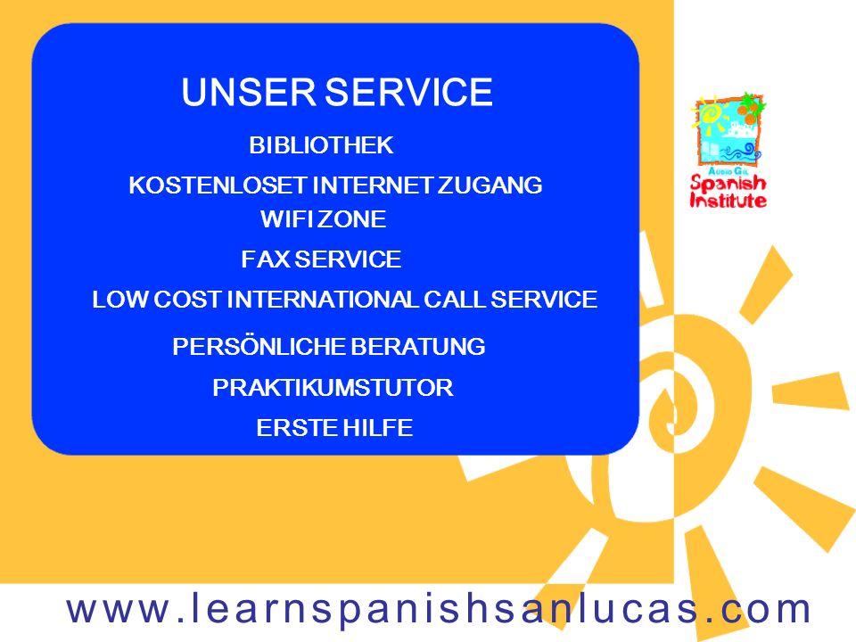 UNSER SERVICE BIBLIOTHEK KOSTENLOSET INTERNET ZUGANG WIFI ZONE FAX SERVICE LOW COST INTERNATIONAL CALL SERVICE PERSÖNLICHE BERATUNG PRAKTIKUMSTUTOR ERSTE HILFE www.learnspanishsanlucas.com