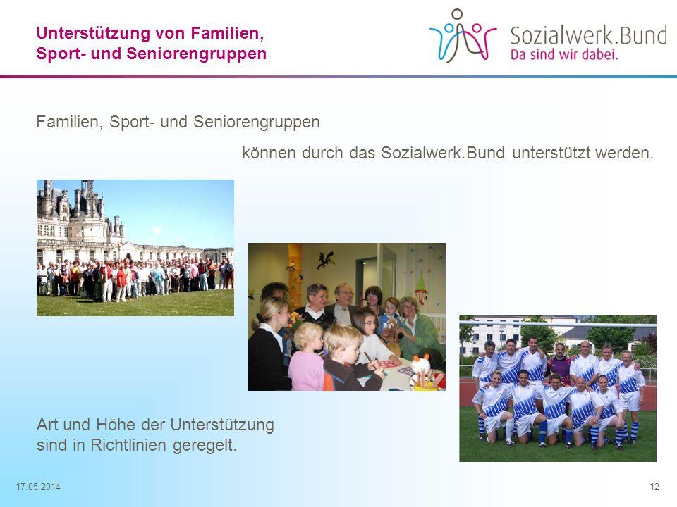 17.05.201412 Unterstützung von Familien, Sport- und Seniorengruppen Familien, Sport- und Seniorengruppen können durch das Sozialwerk.Bund unterstützt