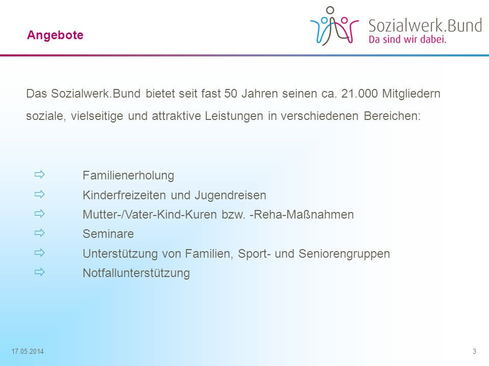 17.05.20143 Angebote Das Sozialwerk.Bund bietet seit fast 50 Jahren seinen ca. 21.000 Mitgliedern soziale, vielseitige und attraktive Leistungen in ve
