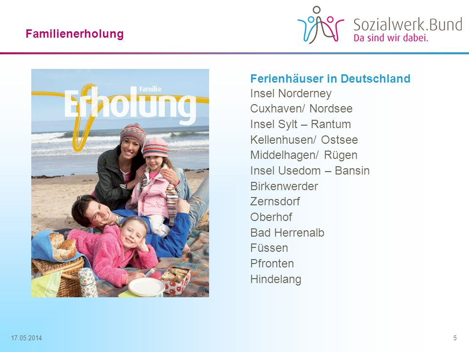 17.05.20145 Familienerholung Ferienhäuser in Deutschland Insel Norderney Cuxhaven/ Nordsee Insel Sylt – Rantum Kellenhusen/ Ostsee Middelhagen/ Rügen