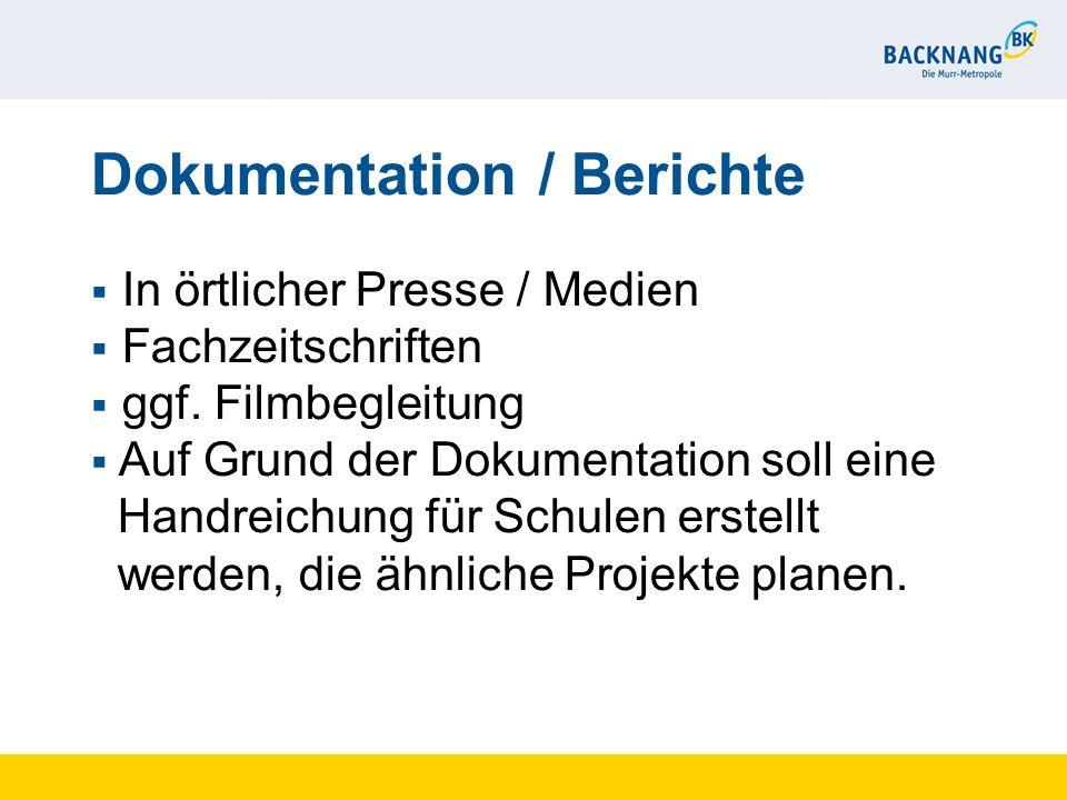 Dokumentation / Berichte In örtlicher Presse / Medien Fachzeitschriften ggf. Filmbegleitung Auf Grund der Dokumentation soll eine Handreichung für Sch