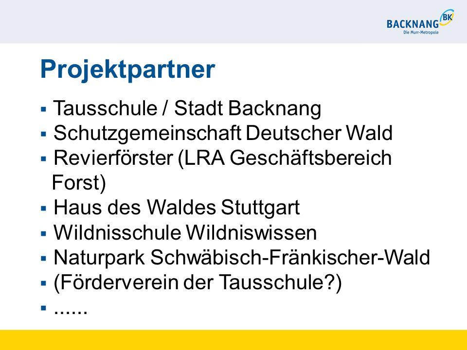 Projektpartner Tausschule / Stadt Backnang Schutzgemeinschaft Deutscher Wald Revierförster (LRA Geschäftsbereich Forst) Haus des Waldes Stuttgart Wild