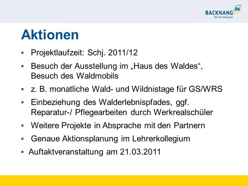 Aktionen Projektlaufzeit: Schj. 2011/12 Besuch der Ausstellung im Haus des Waldes, Besuch des Waldmobils z. B. monatliche Wald- und Wildnistage für GS