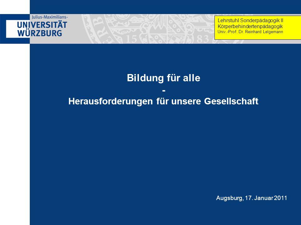 Bildung für alle - Herausforderungen für unsere Gesellschaft Lehrstuhl Sonderpädagogik II Körperbehindertenpädagogik Univ.-Prof. Dr. Reinhard Lelgeman