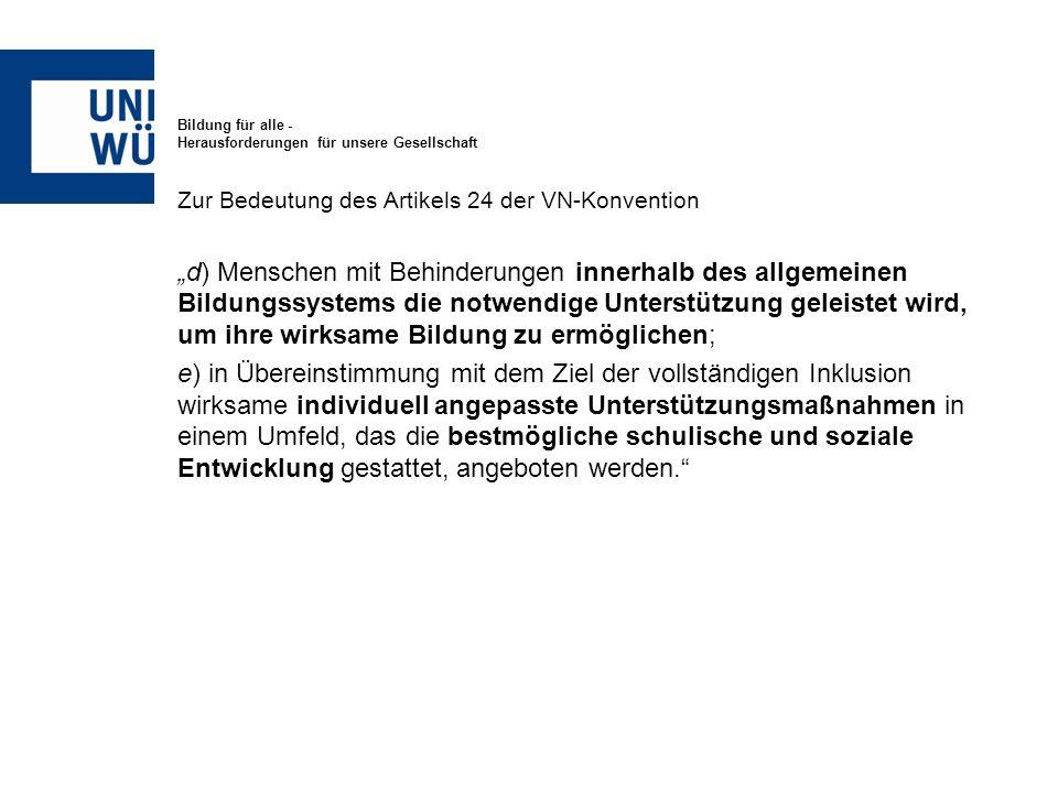Bildung für alle - Herausforderungen für unsere Gesellschaft Zur Bedeutung des Artikels 24 der VN-Konvention d) Menschen mit Behinderungen innerhalb d