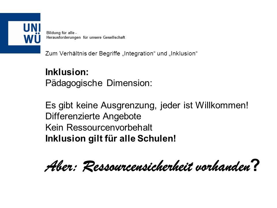 Bildung für alle - Herausforderungen für unsere Gesellschaft Zum Verhältnis der Begriffe Integration und Inklusion Inklusion: Pädagogische Dimension: