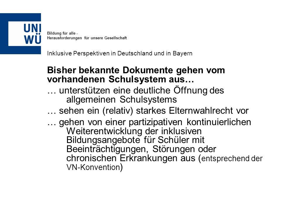 Bildung für alle - Herausforderungen für unsere Gesellschaft Inklusive Perspektiven in Deutschland und in Bayern Bisher bekannte Dokumente gehen vom v
