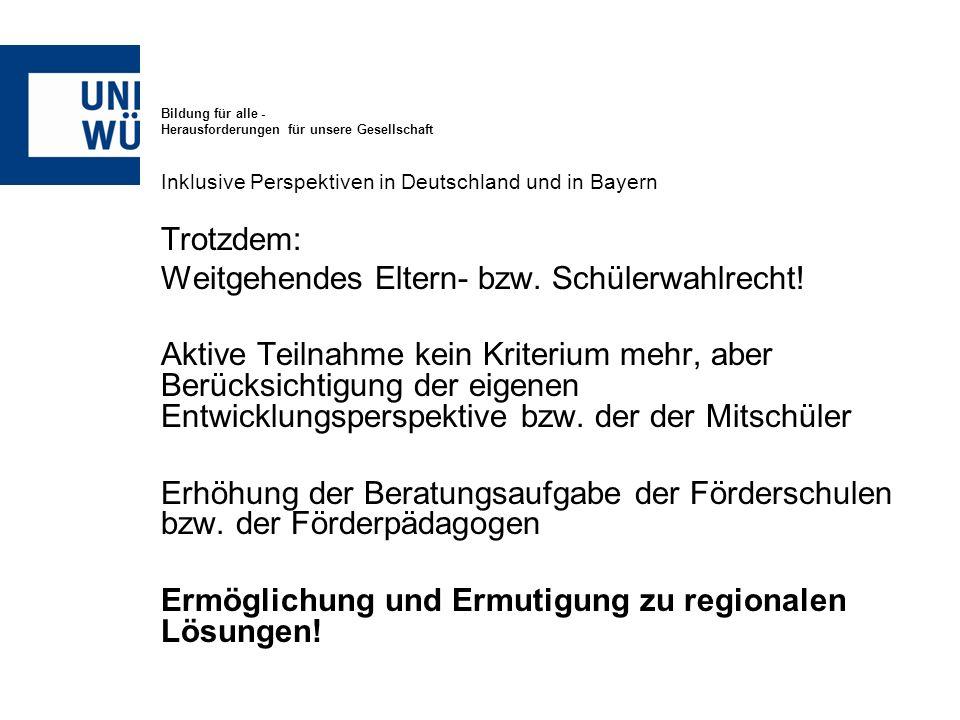 Bildung für alle - Herausforderungen für unsere Gesellschaft Inklusive Perspektiven in Deutschland und in Bayern Trotzdem: Weitgehendes Eltern- bzw. S