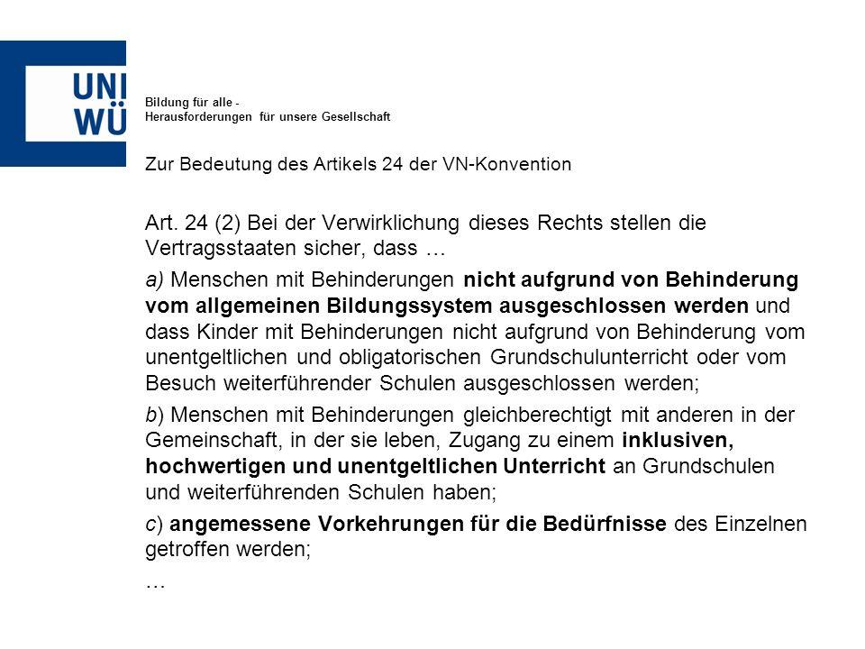 Bildung für alle - Herausforderungen für unsere Gesellschaft Zur Bedeutung des Artikels 24 der VN-Konvention Art. 24 (2) Bei der Verwirklichung dieses