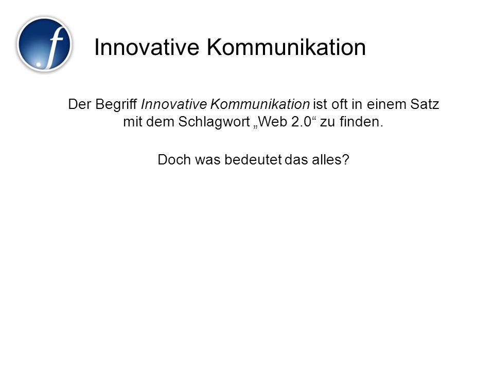 Innovative Kommunikation Der Begriff Innovative Kommunikation ist oft in einem Satz mit dem Schlagwort Web 2.0 zu finden. Doch was bedeutet das alles?