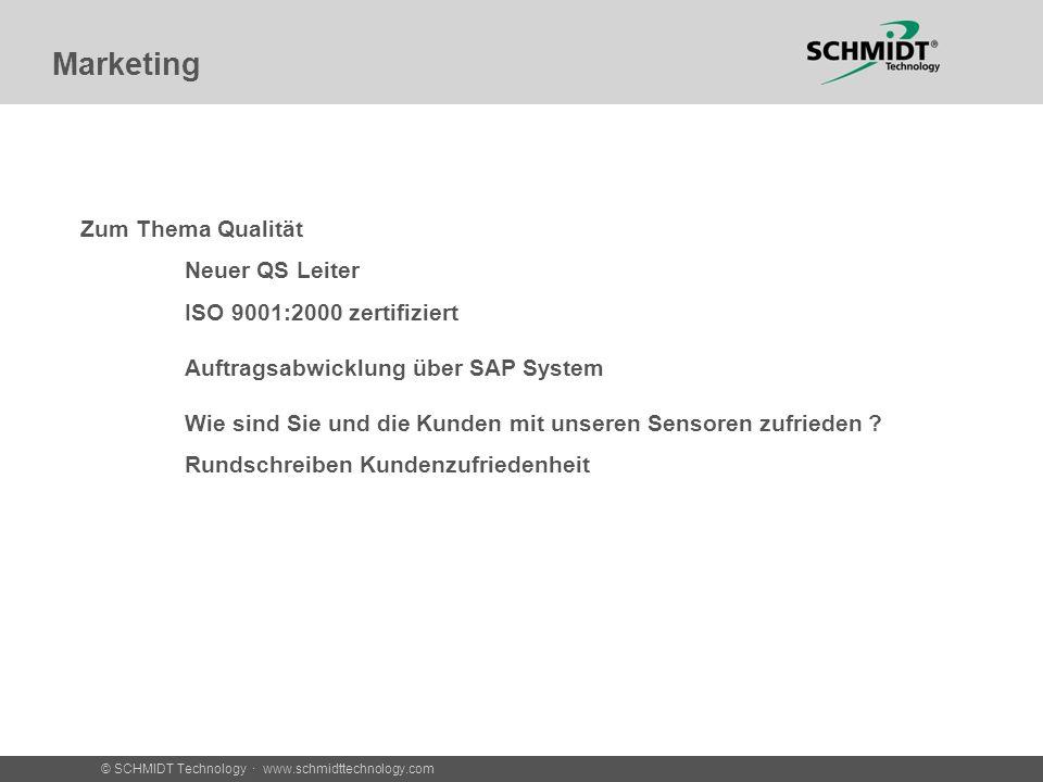 © SCHMIDT Technology · www.schmidttechnology.com Marketing Zum Thema Qualität Neuer QS Leiter ISO 9001:2000 zertifiziert Auftragsabwicklung über SAP System Wie sind Sie und die Kunden mit unseren Sensoren zufrieden .
