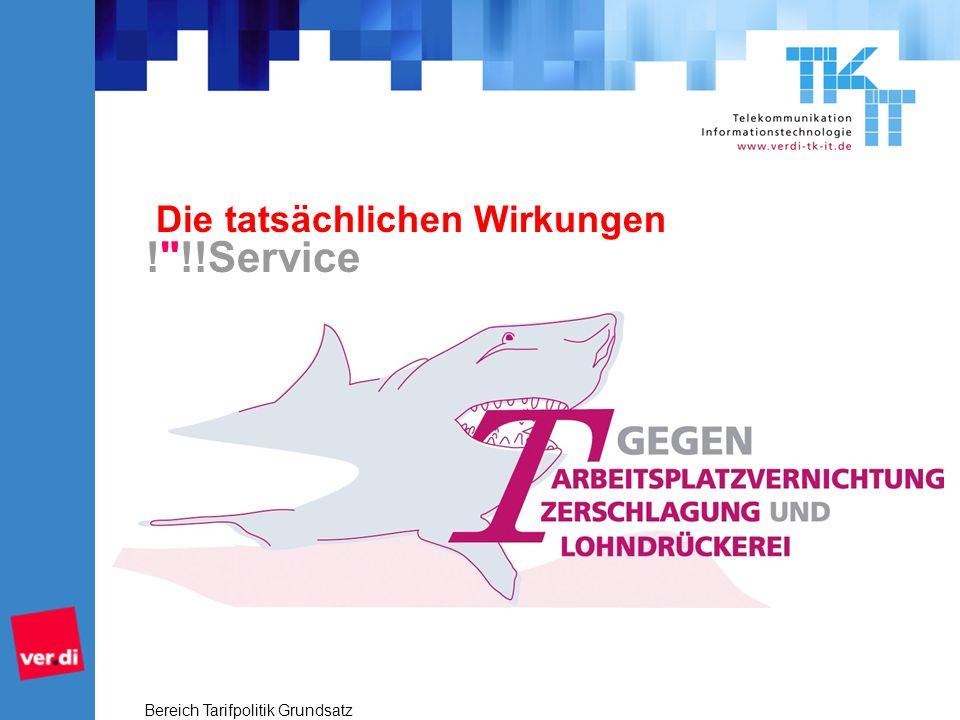 Bereich Tarifpolitik Grundsatz 2 Die tatsächlichen Wirkungen ! !!Service
