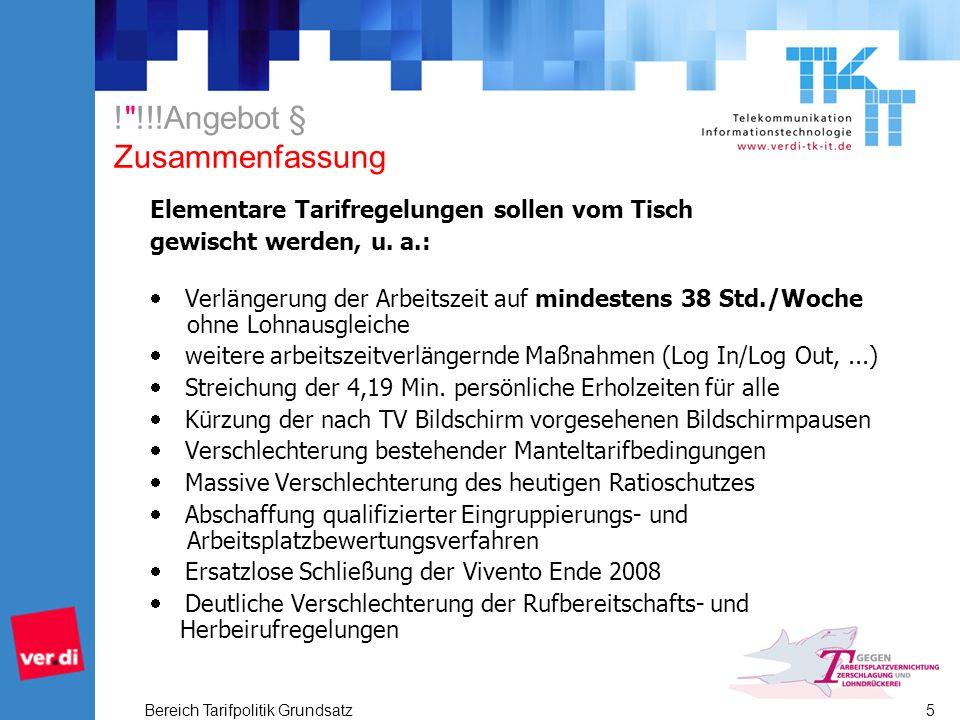 Bereich Tarifpolitik Grundsatz 5 ! !!!Angebot § Zusammenfassung Elementare Tarifregelungen sollen vom Tisch gewischt werden, u.
