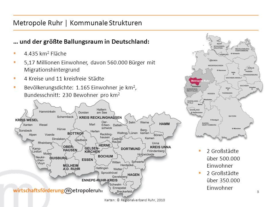 3 Metropole Ruhr | Kommunale Strukturen … und der größte Ballungsraum in Deutschland: 4.435 km 2 Fläche 5,17 Millionen Einwohner, davon 560.000 Bürger