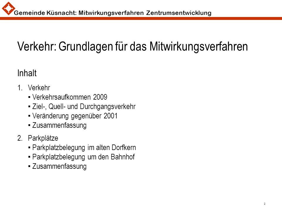 Gemeinde Küsnacht: Mitwirkungsverfahren Zentrumsentwicklung 2 Verkehr: Grundlagen für das Mitwirkungsverfahren Inhalt 1.Verkehr Verkehrsaufkommen 2009