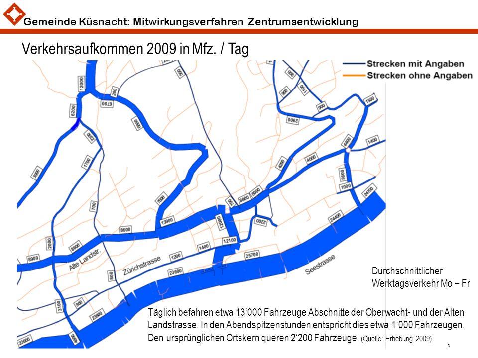 Gemeinde Küsnacht: Mitwirkungsverfahren Zentrumsentwicklung 3 Verkehrsaufkommen 2009 in Mfz. / Tag Täglich befahren etwa 13000 Fahrzeuge Abschnitte de