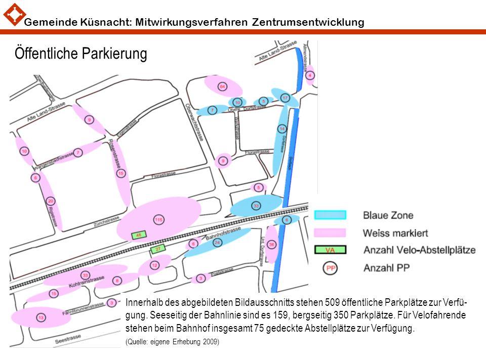 Gemeinde Küsnacht: Mitwirkungsverfahren Zentrumsentwicklung 9 Öffentliche Parkierung Innerhalb des abgebildeten Bildausschnitts stehen 509 öffentliche