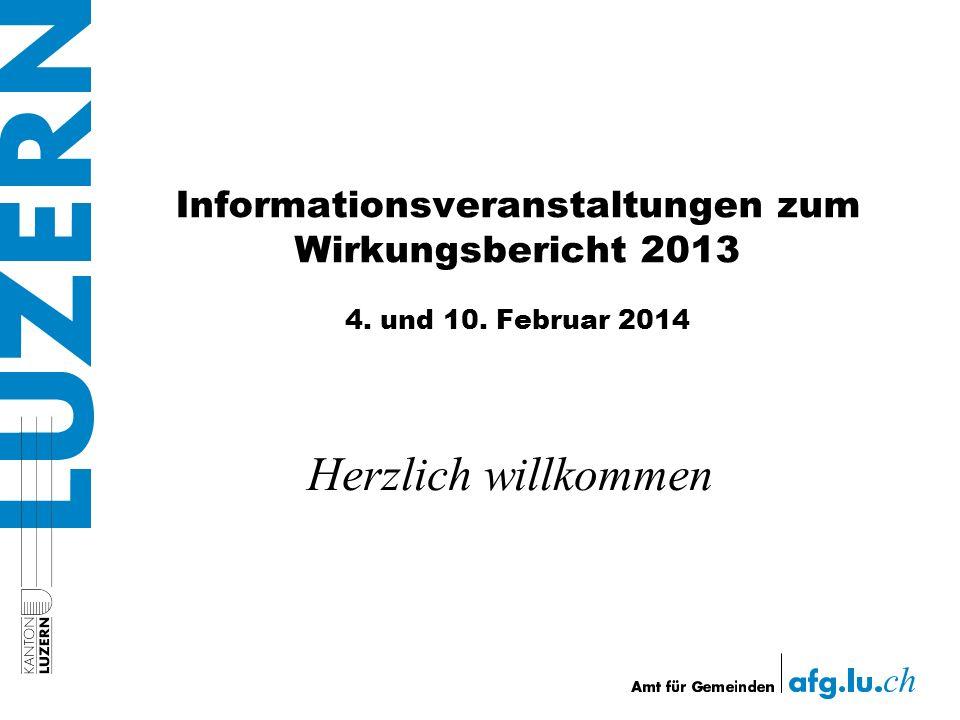 Informationsveranstaltungen zum Wirkungsbericht 2013 4. und 10. Februar 2014 Herzlich willkommen