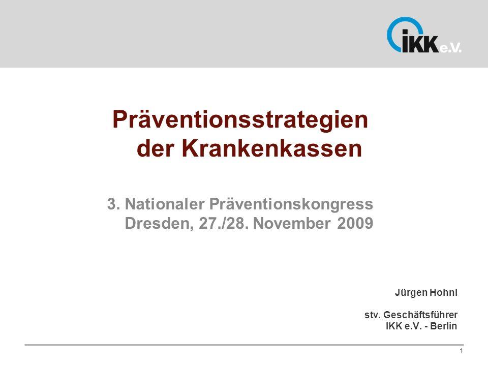 Präventionsstrategien der Krankenkassen 3. Nationaler Präventionskongress Dresden, 27./28. November 2009 Jürgen Hohnl stv. Geschäftsführer IKK e.V. -