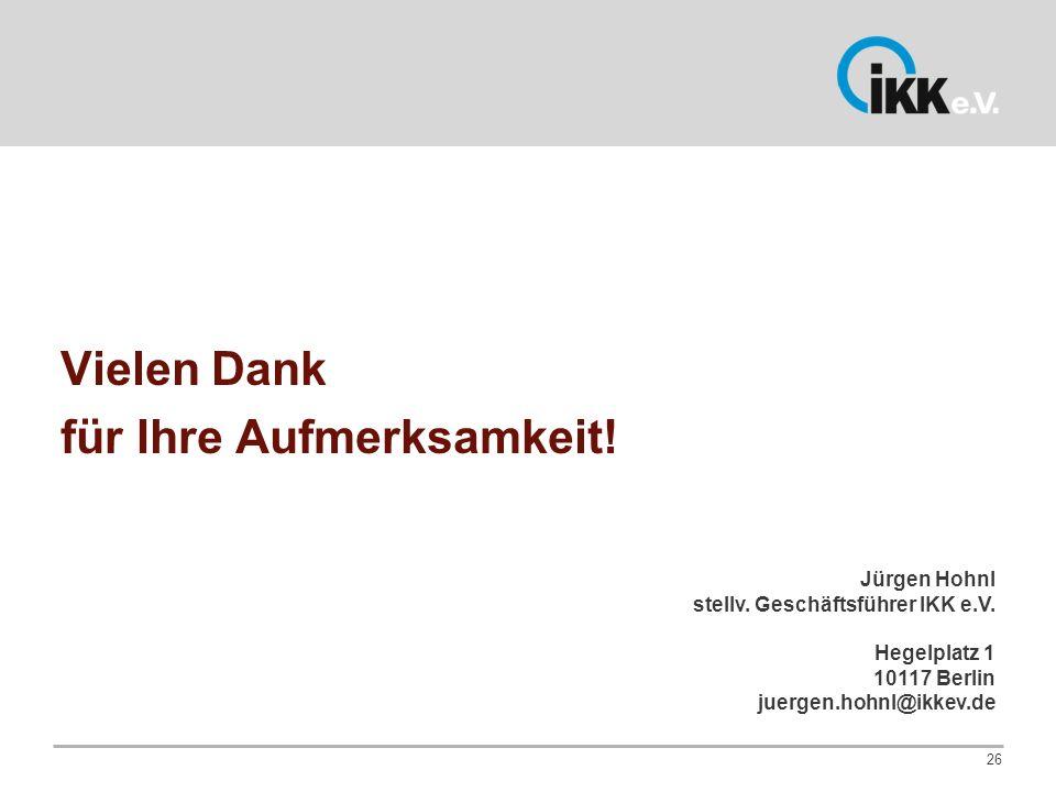 26 Vielen Dank für Ihre Aufmerksamkeit! Jürgen Hohnl stellv. Geschäftsführer IKK e.V. Hegelplatz 1 10117 Berlin juergen.hohnl@ikkev.de
