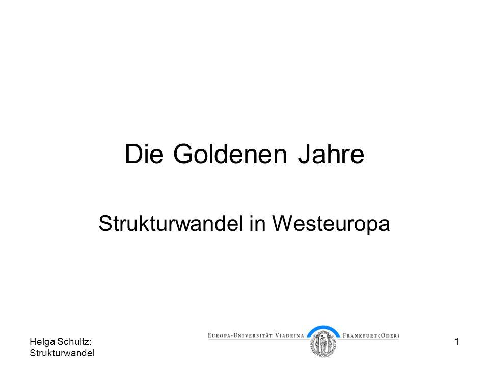 Helga Schultz: Strukturwandel 1 Die Goldenen Jahre Strukturwandel in Westeuropa