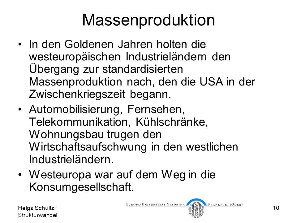 Helga Schultz: Strukturwandel 10 Massenproduktion In den Goldenen Jahren holten die westeuropäischen Industrieländern den Übergang zur standardisierten Massenproduktion nach, den die USA in der Zwischenkriegszeit begann.