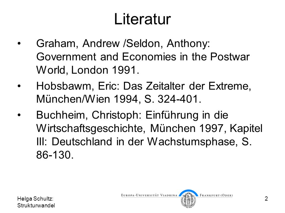 Helga Schultz: Strukturwandel 2 Literatur Graham, Andrew /Seldon, Anthony: Government and Economies in the Postwar World, London 1991.