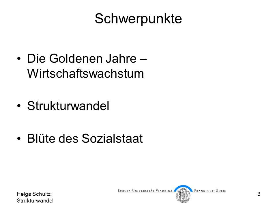 Helga Schultz: Strukturwandel 3 Schwerpunkte Die Goldenen Jahre – Wirtschaftswachstum Strukturwandel Blüte des Sozialstaat