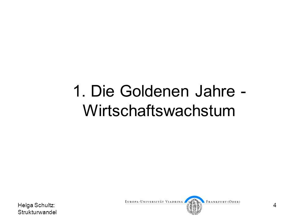 Helga Schultz: Strukturwandel 4 1. Die Goldenen Jahre - Wirtschaftswachstum