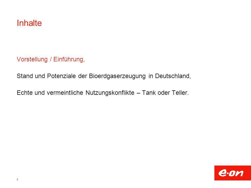 2 Inhalte Vorstellung / Einführung, Stand und Potenziale der Bioerdgaserzeugung in Deutschland, Echte und vermeintliche Nutzungskonflikte – Tank oder