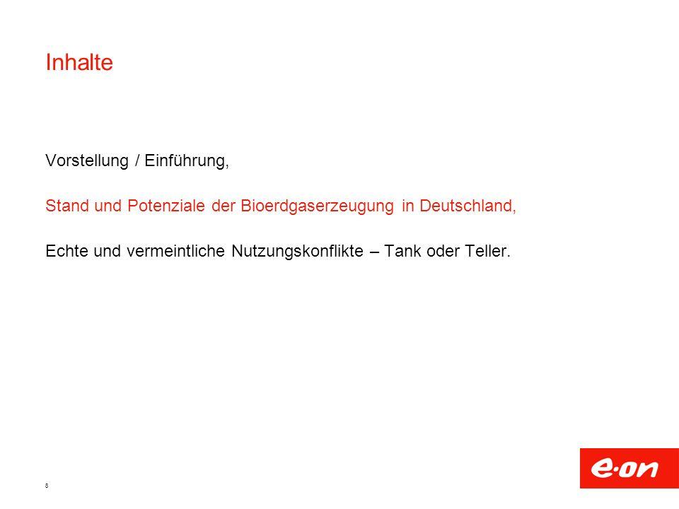8 Inhalte Vorstellung / Einführung, Stand und Potenziale der Bioerdgaserzeugung in Deutschland, Echte und vermeintliche Nutzungskonflikte – Tank oder