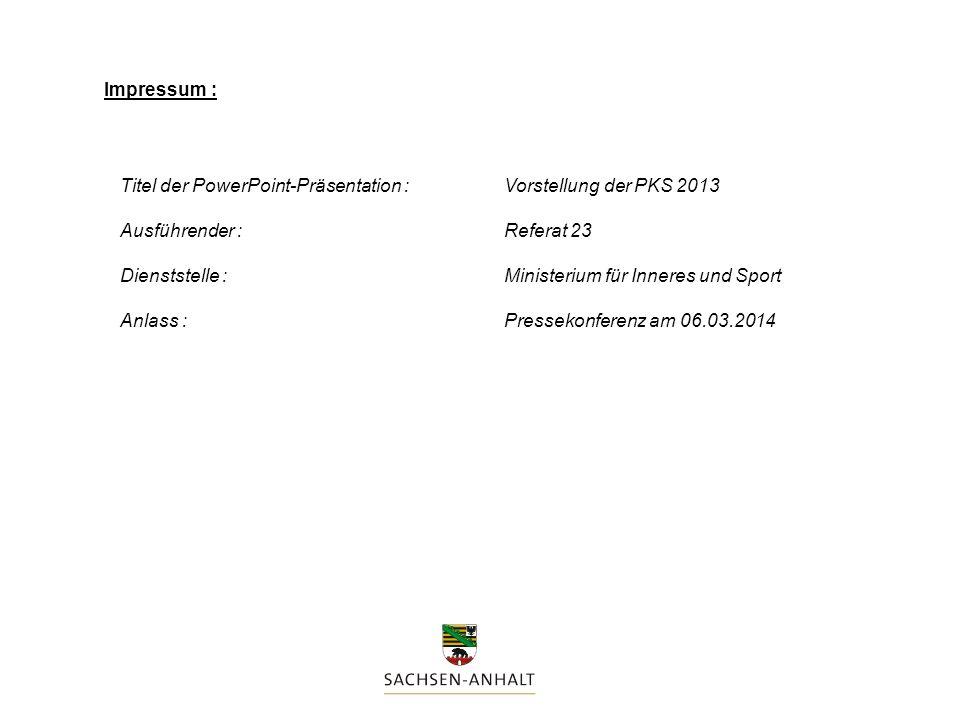 Impressum : Titel der PowerPoint-Präsentation : Vorstellung der PKS 2013 Ausführender :Referat 23 Dienststelle :Ministerium für Inneres und Sport Anla