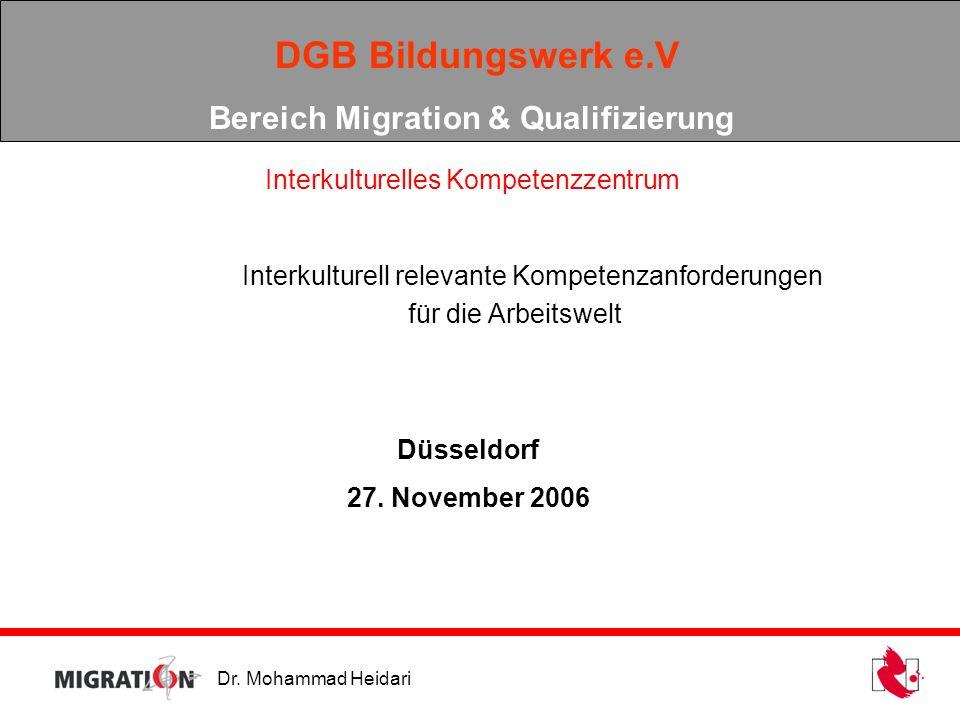 Dr. Mohammad Heidari DGB Bildungswerk e.V Bereich Migration & Qualifizierung Interkulturelles Kompetenzzentrum Interkulturell relevante Kompetenzanfor