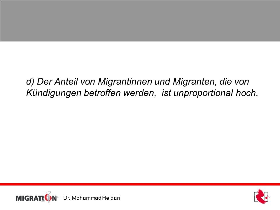 Dr. Mohammad Heidari d) Der Anteil von Migrantinnen und Migranten, die von Kündigungen betroffen werden, ist unproportional hoch.