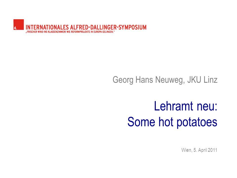 Georg Hans Neuweg, JKU Linz Lehramt neu: Some hot potatoes Wien, 5. April 2011